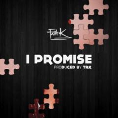 Faith K - I Promise